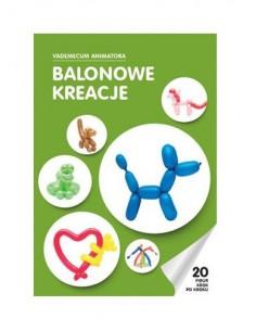 Książka: Balonowe kreacje Vademecum Animatora cz.1